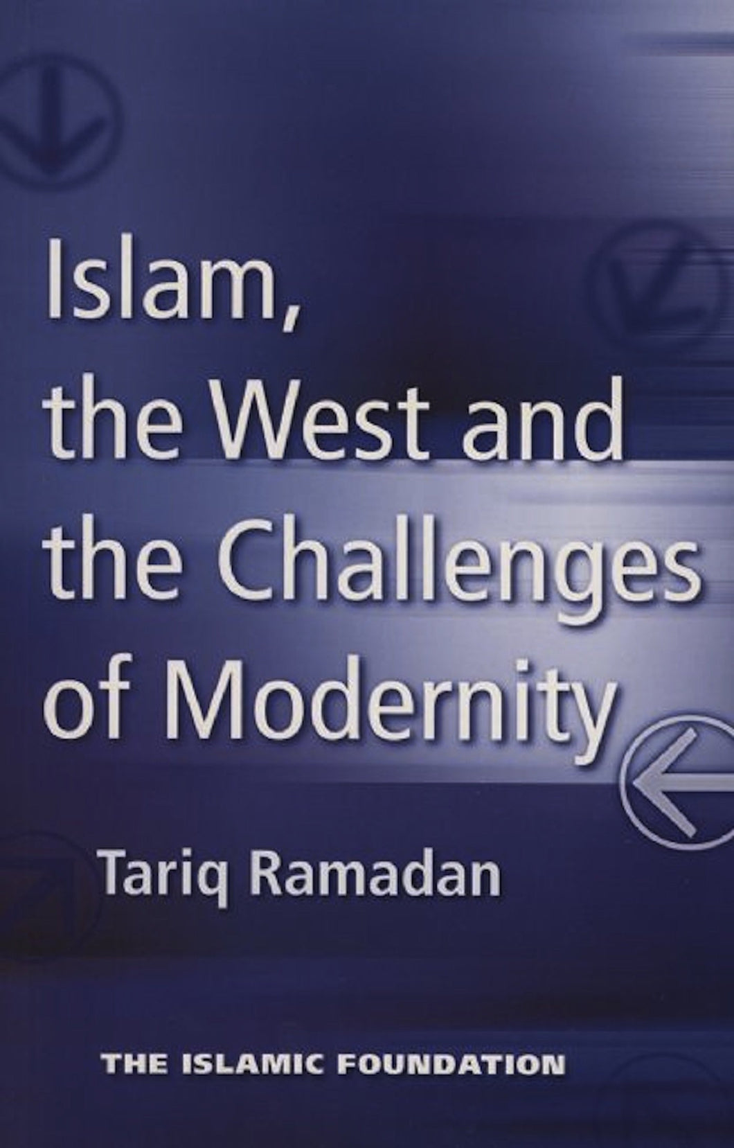Islam, the West and the Challenges of Modernity by Tariq Ramadan - Baitul Hikmah
