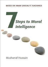 Seven steps to Moral Intelligence: Based on Imam Ghazali's teachings by Musharraf Hussain - Baitul Hikmah Islamic Book and Gift Store