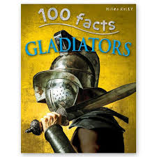 100 Facts : Gladiators - Baitul Hikmah
