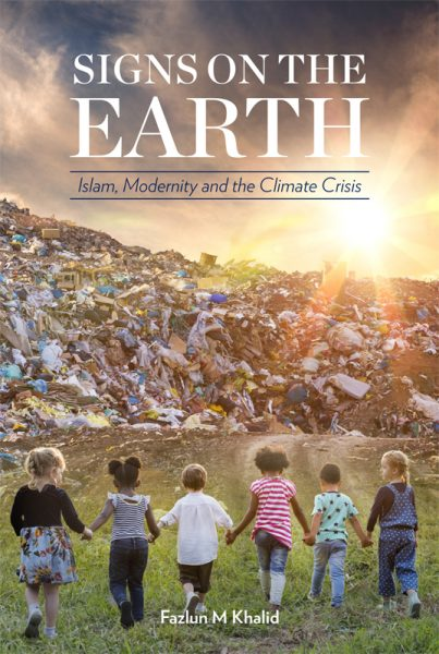 Signs on the Earth; Islam, Modernity and the Climate Crisis