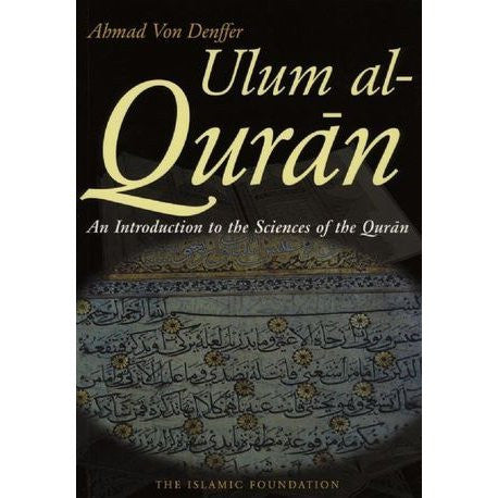 Ulum ul Qur'an: An Introduction to the Sciences of the Qur'an by Ahmad Von Denffer - Baitul Hikmah