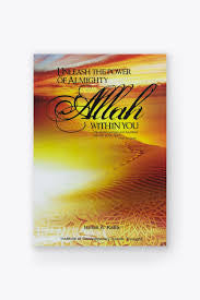 Unleash the Power of Almighty Allah within you by Ismail A. Kalla - Baitul Hikmah
