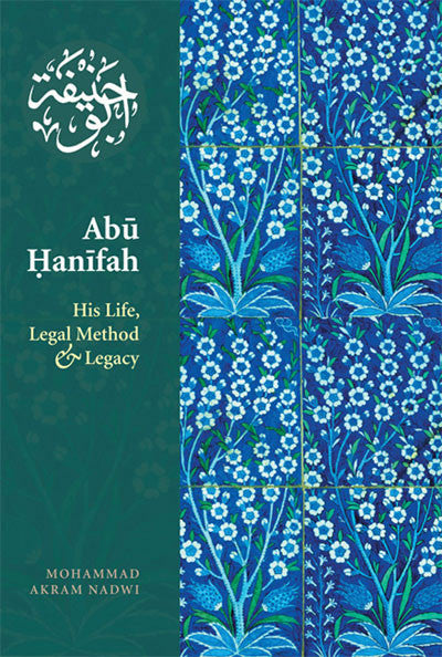 Abu Hanifah: His Life, Legal Method and Legacy - Baitul Hikmah Islamic Book and Gift Store