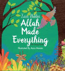 Allah Made Everything the song book by Zain Bhika illustrated by: Azra Momin - Baitul Hikmah