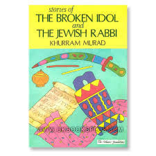 Stories of the Broken Idol and the Jewish Rabbi by Khurram Murad - Baitul Hikmah