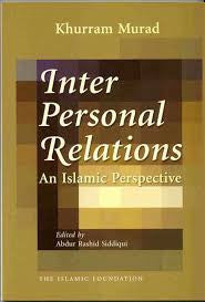 Inter Personal Relations - An Islamic Perspective by Khurram Murad - Baitul Hikmah