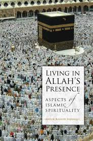 Living in Allah's Presence: Aspects of Islamic Spirituality by Abdur Rashid Siddiqui - Baitul Hikmah Islamic Book and Gift Store