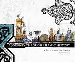 A Journey Through Islamic History: A Timeline of Key Events: Yasmina Hashim and M.A.J. Beg - Baitul Hikmah