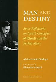 Man and destiny: Some reflections on Iqbals concepts of khudi and the perfect man by Khurshid Ahmad - Baitul Hikmah