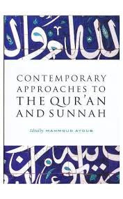 Contemporary Approaches to the Qur'an and Sunnah by Mahmoud Ayoub - Baitul Hikmah Islamic Book and Gift Store