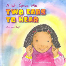 Allah Gave Me Two Ears To Hear by Amrana Arif - Baitul Hikmah Islamic Book and Gift Store