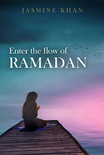 Enter the Flow of Ramadan by Jasmine Khan - Baitul Hikmah Islamic Book and Gift Store