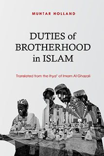 The Duties of Brotherhood in Islam by Imam Al Ghazali translated by Muhtar Holland - Baitul Hikmah