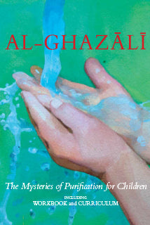 Al-Ghazali 3 - The Mysteries of Purification for Children (Curriculum and Workbook) Set 3 - Baitul Hikmah Islamic Book and Gift Store