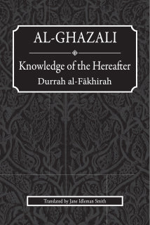 Al-ghazali : Knowledge of the Hereafter (Durrah Al-fakhirah) - Baitul Hikmah
