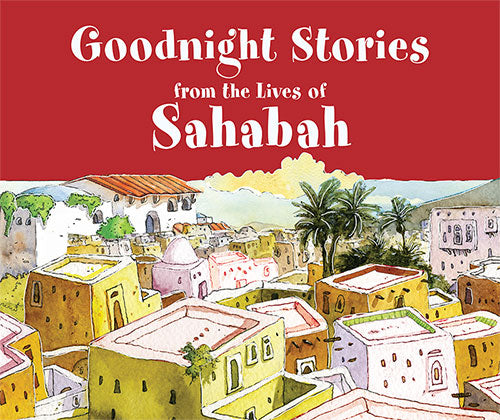 Goodnight Stories from the Lives of the Sahabah - Baitul Hikmah Islamic Book and Gift Store