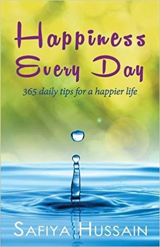 Happiness Every Day  - 365 DAILY TIPS FOR A HAPPIER LIFE: By Safiya Hussain - Baitul Hikmah Islamic Book and Gift Store