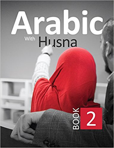 Arabic with Husna (Book 2) by Nouman Ali Khan, Aarij Anwer, Anam Bakali, Touqeer Ahmed - Baitul Hikmah