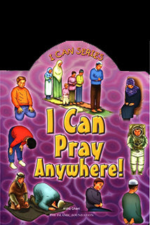 I Can Pray Anywhere by Aisha Ghani - Baitul Hikmah Islamic Book and Gift Store
