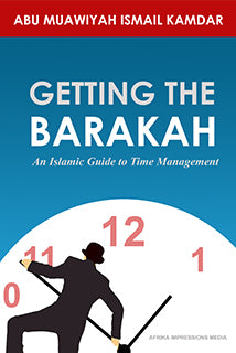 Getting the Barakah - An Islamic Guide to Time Management by Ismail Kamdar - Baitul Hikmah Islamic Book and Gift Store