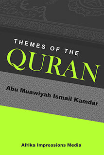 Themes of the Quran by Abu Muawiyah Ismail Kamdar - Baitul Hikmah Islamic Book and Gift Store