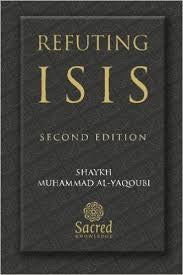 Refuting ISIS by Shk Muhammad Al Yaqoubi - Baitul Hikmah Islamic Book and Gift Store