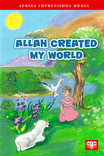 Allah Created My World by Rehana E Essa - Baitul Hikmah Islamic Book and Gift Store