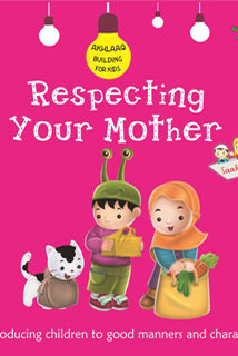 Respecting Your Mother (Akhlaaq Building Series) - Baitul Hikmah