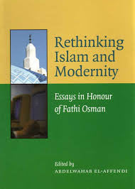 Rethinking Islam and Modernity: Essays in Honor of Fathi Osman by Abdelwahab El Affendi - Baitul Hikmah