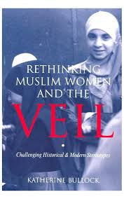 Rethinking Muslim Women and the Veil: Challenging Historical & Modern Stereotypes by Katherine Bullock - Baitul Hikmah