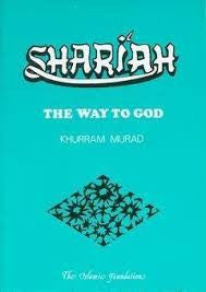 Shari'ah: The Way to God by Khurram Murad - Baitul Hikmah