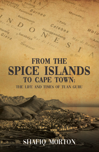 From the Spice Islands of Cape Town - The Life and Times of Tuan Guru by Shafiq Morton - Baitul Hikmah Islamic Book and Gift Store