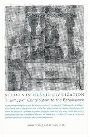 Studies In Islamic Civilization - The Muslim Contribution to the Renaissance by Ahmed Essa and Othman Ali - Baitul Hikmah