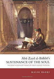 Abu Zayd al-Balkhi's Sustenance of the Soul: The Cognitive Behavior Therapy of A Ninth Century Physician by Malik Badri - Baitul Hikmah