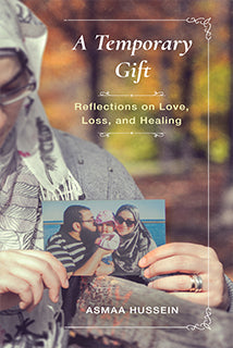 A Temporary Gift: Reflections on Love, Loss, and Healing by Asmaa Hussein - Baitul Hikmah Islamic Book and Gift Store