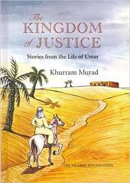 The Kingdom of Justice: Stories from the Life of Umar by Khurram Murad - Baitul Hikmah