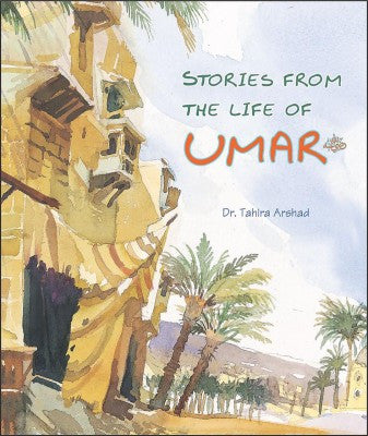 Stories from the Life of Umer (HB) by Dr Tahira Arshed - Baitul Hikmah Islamic Book and Gift Store