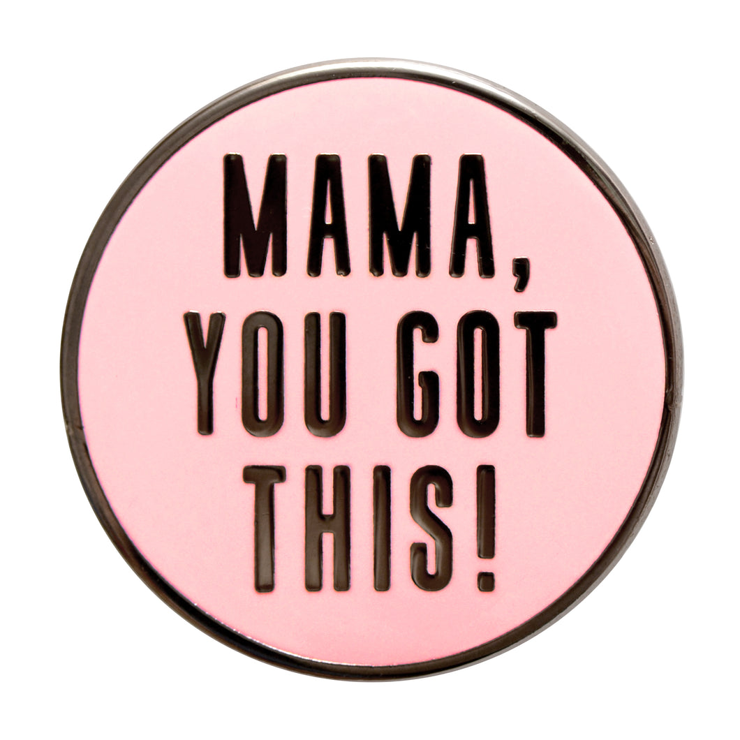 Mama You Got This Pin