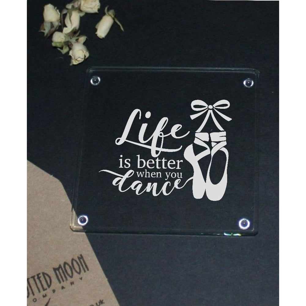 Engraved glass coaster - life is better when you dance - The Spotted Moon Company