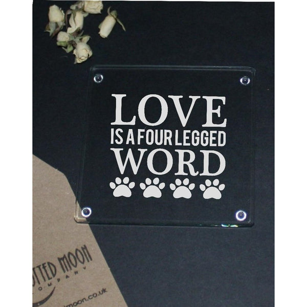 Engraved glass coaster - love is a four legged word - the spotted moon company