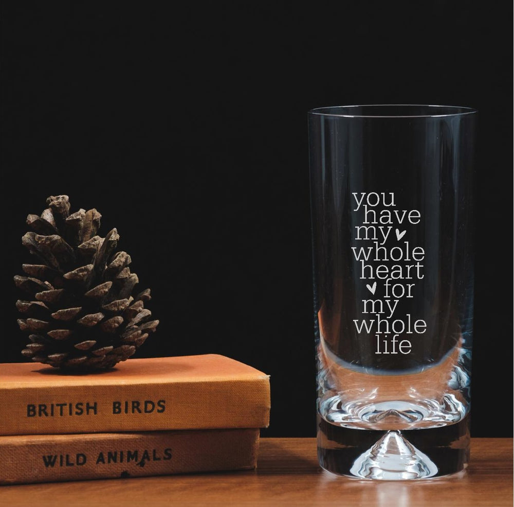 Engraved Highball Glass - You have my whole heart - The Spotted moon company