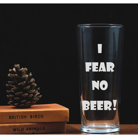 Engraved One Pint Glass - I Fear No Beer!