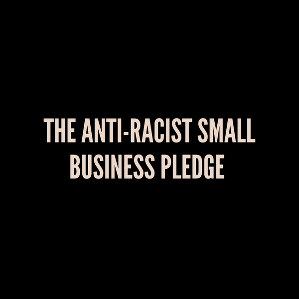 The Anti-Racist Small Business Pledge