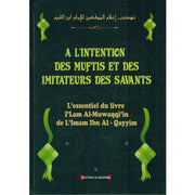 À l'intention des Muftis et des Imitateurs des Savants: L'essentiel du livre i'lam Al-Muwaqqi'in, de L'imam Ibn Al-Qayyim