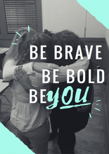 """Be brave, be bold, be you"" Print"