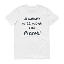 Hungry Will Work for Pizza!!! Short sleeve t-shirt