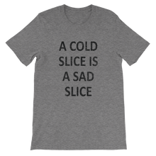 A Cold Slice is a Sad Slice Unisex short sleeve t-shirt