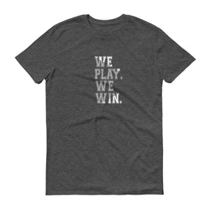 We Play. We Win. Short sleeve t-shirt
