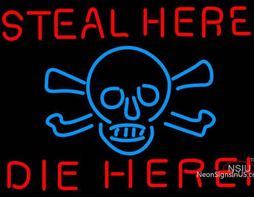 Steal Here Die Here Neon Sign