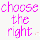 Custom Choose The Right Neon Sign